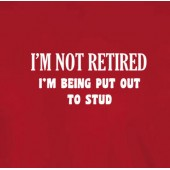Not Retired Being Put Out to Stud T-Shirt
