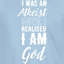I Was An Atheist... T-Shirt 16 Colours - to 2XL