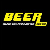 Beer - Helping Ugly People To Get Laid Funny Tee
