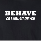 Behave Or I Will Sit On You Funny T-Shirt - up to 2XL