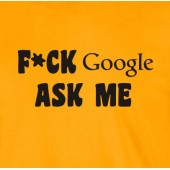 F*ck Google Ask Me T-Shirt 16 Colours - to 2XL