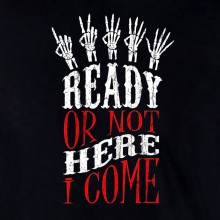 Halloween Ready Or Not Here I Come Skeleton Scary Costume Horror Unisex T-Shirt