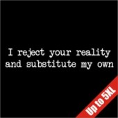 I Reject Your Reality Funny T-Shirt