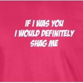 If I Was You....Funny T-Shirt 16 Colours - to 2XL