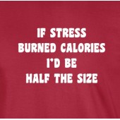 If Stress Burned Calories T-Shirt 16 Colours - to 2XL