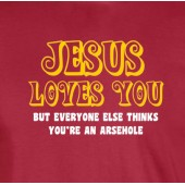 Jesus Loves You - But Everyone Else Thinks.... Funny T-Shirt