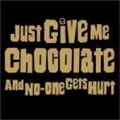 Just Give Me Chocolate - Funny T-Shirt