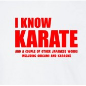 I Know Karate...16 Colours - to 2XL