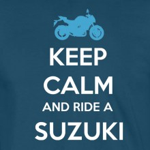 Keep Calm and Ride a Suzuki - to 2XL