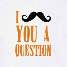 I Mustache You A Question Funny T-shirt 16 Colours - to 2XL