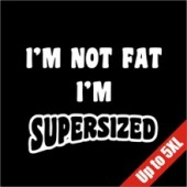 Not Fat I'm Supersized