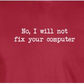 No I Will Not Fix Your Computer T-Shirt 16 Colours - to 2XL