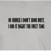 Of Course I Don't Look Busy - Funny Ladies T-Shirt