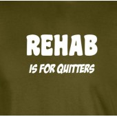 Rehab Is For Quitters T-Shirt 16 Colours - to 2XL