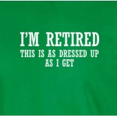 Retired As Dressed Up as I Get Funny T-Shirt