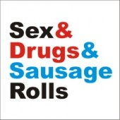 Sex & Drugs & Sausage Rolls
