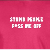 Stupid People P*ss Me Off T-Shirt 16 Colours - to 2XL
