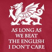 Wrexham AFC Limited Edition As Long As We Beat The English - to 5XL