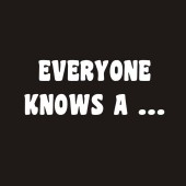 Everyone Knows a ... - Funny Ladies T-Shirt